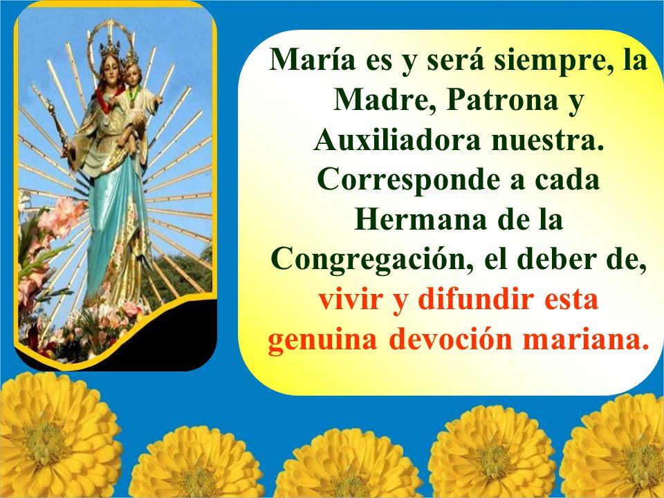 María es y será siempre, la Madre, Patrona y Auxiliadora nuestra.