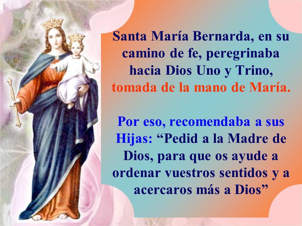 Santa María Bernarda, en su camino de fe, peregrinaba hacia Dios Uno y Trino, tomada de la mano de María.