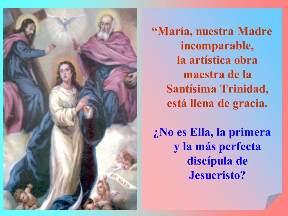 María, nuestra Madre incomparable, la artística obra maestra de la Santísima Trinidad, está llena de gracia.