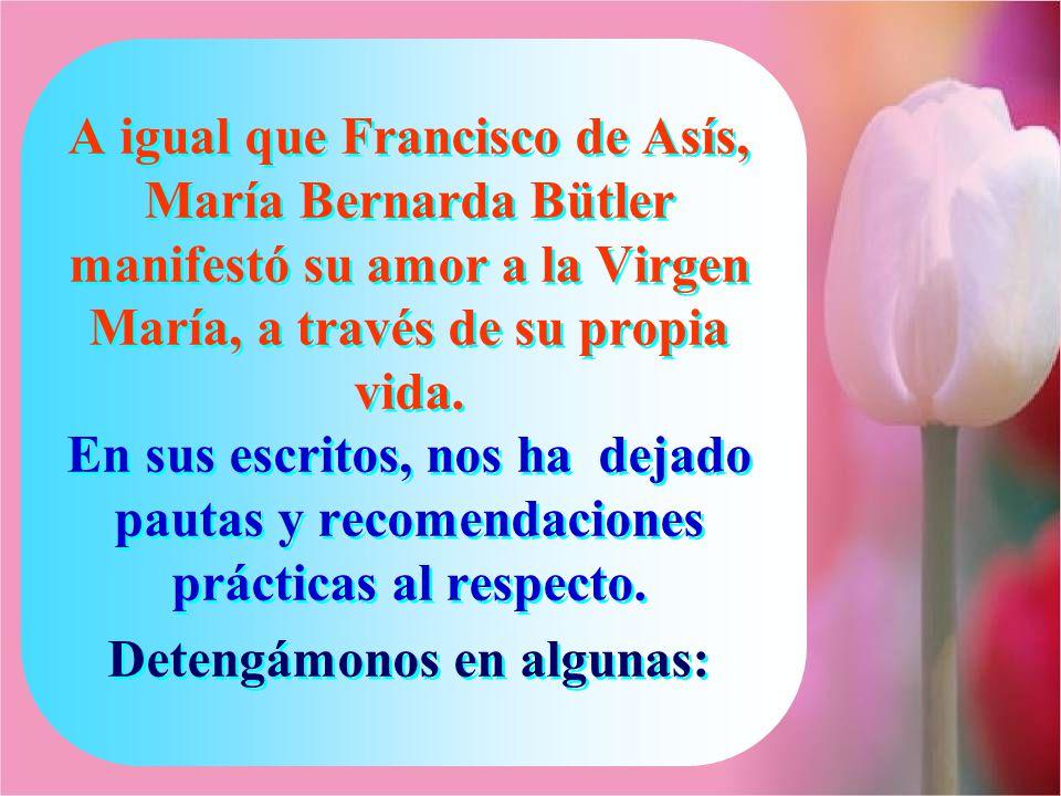 A igual que Francisco de Asís, María Bernarda Bütler manifestó su amor a la Virgen María, a través de su propia vida.