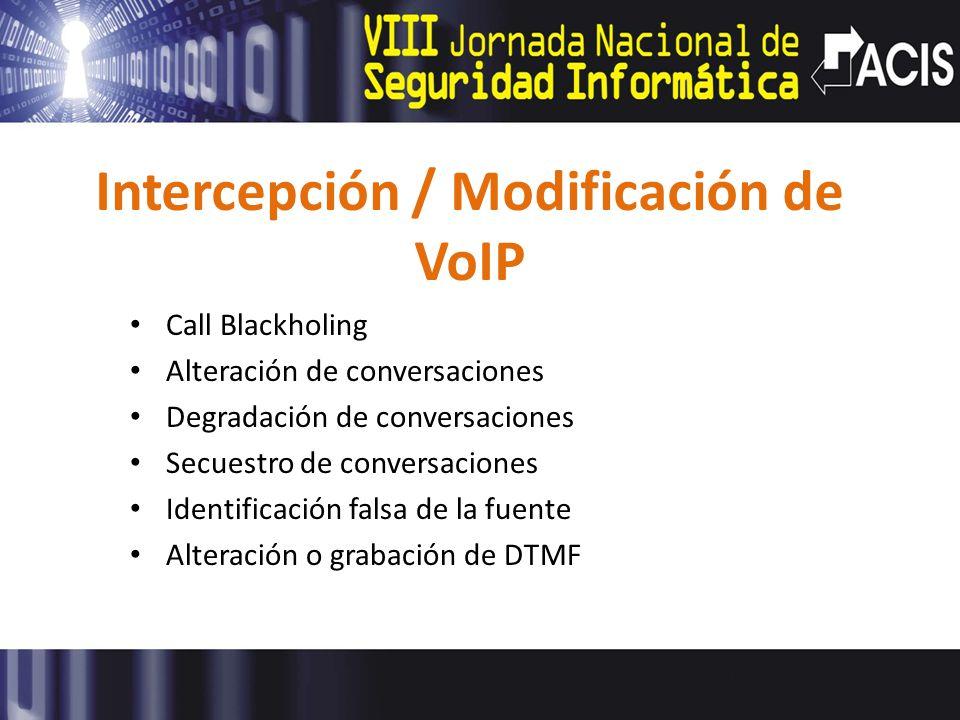 Intercepción / Modificación de VoIP Call Blackholing Alteración de conversaciones Degradación de conversaciones Secuestro de conversaciones Identifica