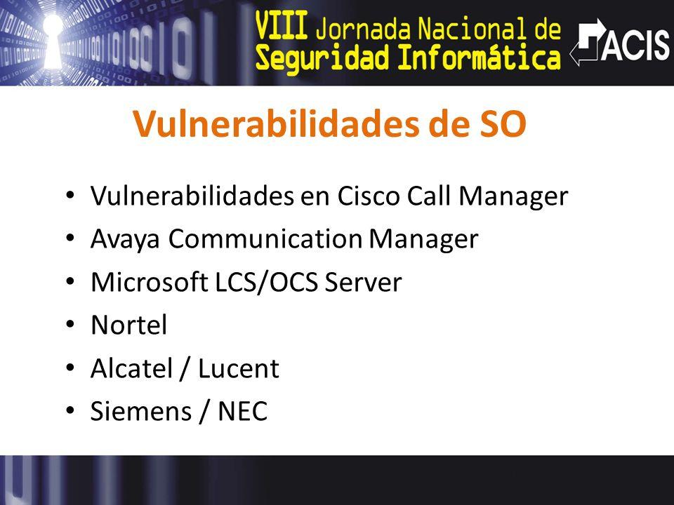 Vulnerabilidades de SO Vulnerabilidades en Cisco Call Manager Avaya Communication Manager Microsoft LCS/OCS Server Nortel Alcatel / Lucent Siemens / N