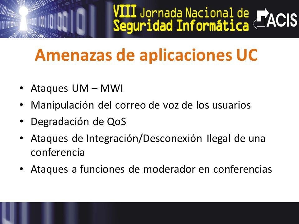 Amenazas de aplicaciones UC Ataques UM – MWI Manipulación del correo de voz de los usuarios Degradación de QoS Ataques de Integración/Desconexión Ilegal de una conferencia Ataques a funciones de moderador en conferencias