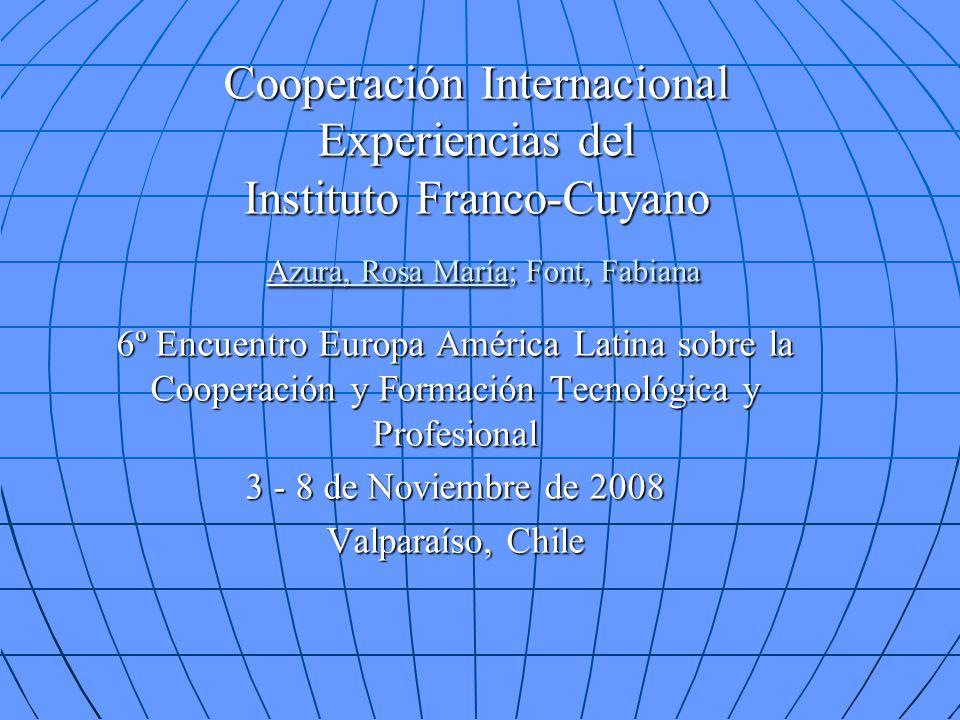 Cooperación Internacional Experiencias del Instituto Franco-Cuyano Azura, Rosa María; Font, Fabiana 6º Encuentro Europa América Latina sobre la Cooper