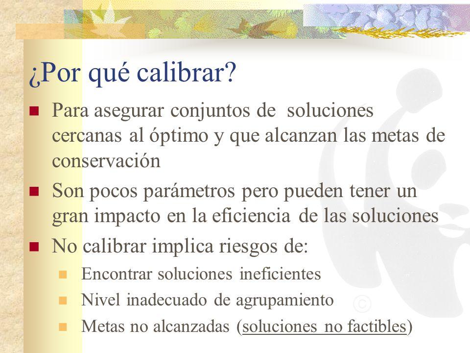 ¿Por qué calibrar? Para asegurar conjuntos de soluciones cercanas al óptimo y que alcanzan las metas de conservación Son pocos parámetros pero pueden
