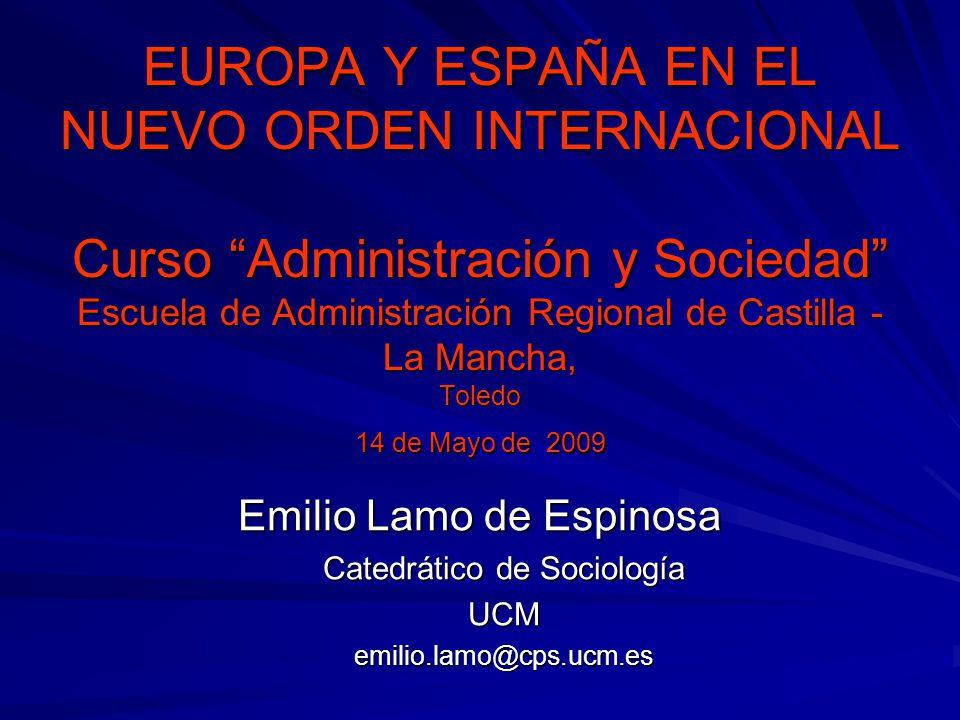 EUROPA Y ESPAÑA EN EL NUEVO ORDEN INTERNACIONAL Curso Administración y Sociedad Escuela de Administración Regional de Castilla - La Mancha, Toledo 14