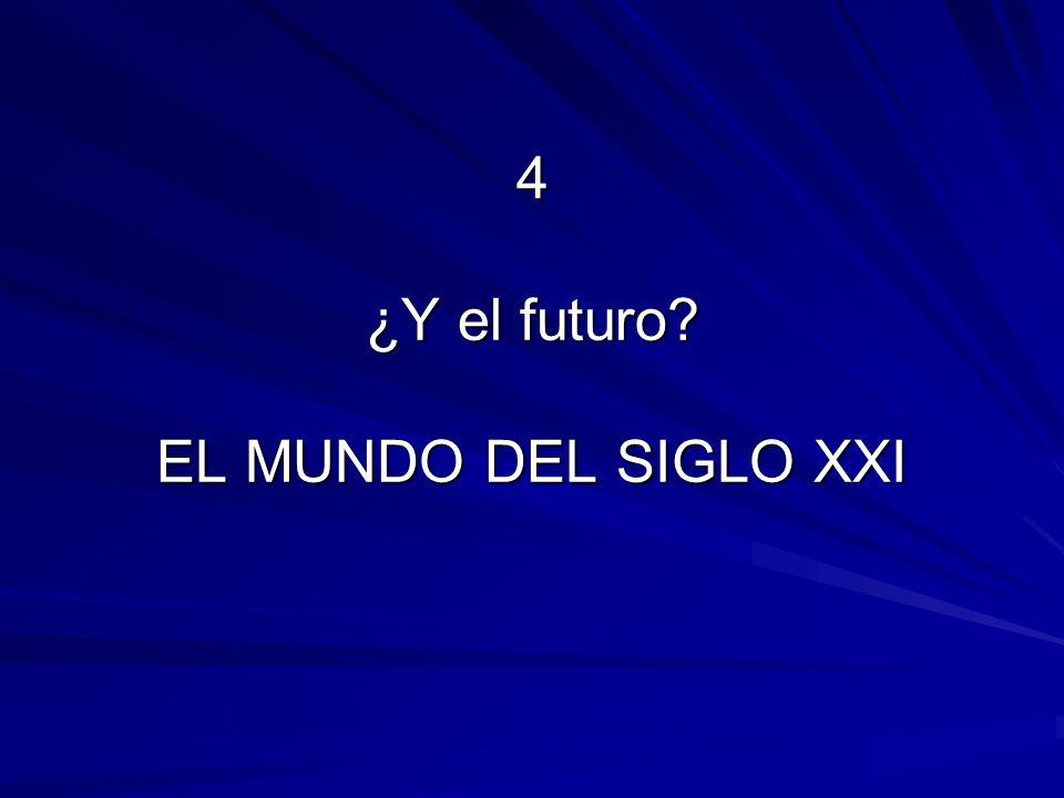 4 ¿Y el futuro? EL MUNDO DEL SIGLO XXI