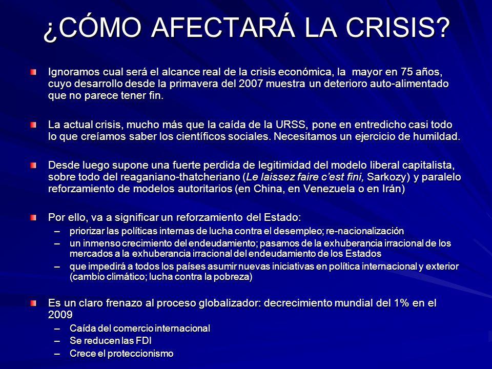 ¿CÓMO AFECTARÁ LA CRISIS? Ignoramos cual será el alcance real de la crisis económica, la mayor en 75 años, cuyo desarrollo desde la primavera del 2007