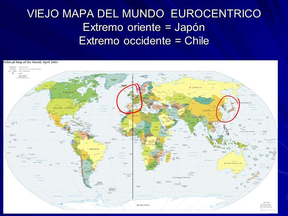 VIEJO MAPA DEL MUNDO EUROCENTRICO Extremo oriente = Japón Extremo occidente = Chile