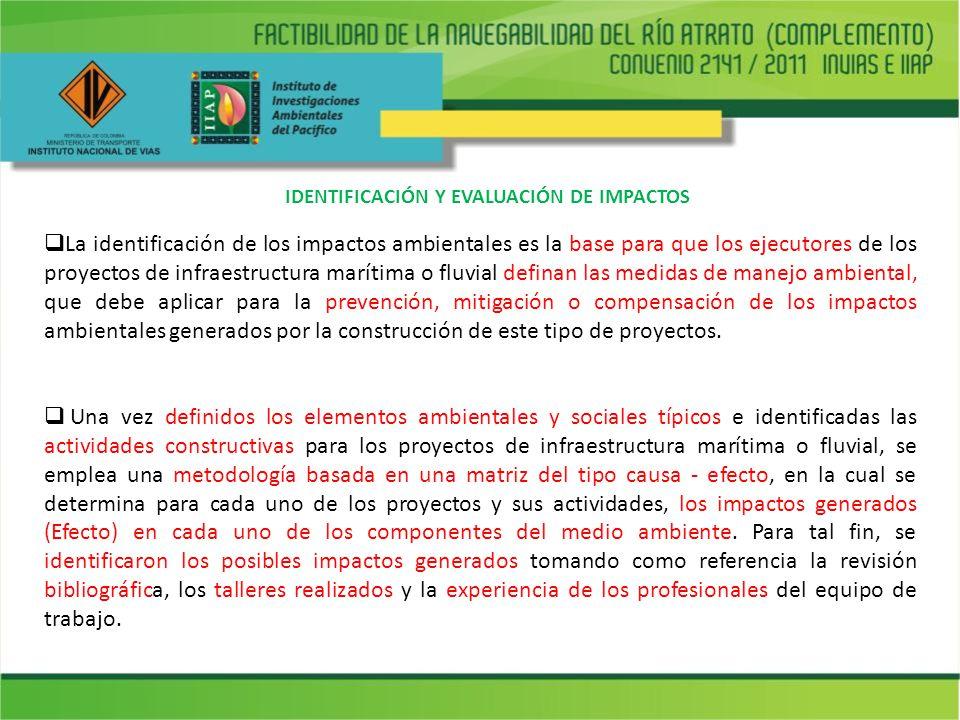 IDENTIFICACIÓN Y EVALUACIÓN DE IMPACTOS La identificación de los impactos ambientales es la base para que los ejecutores de los proyectos de infraestr