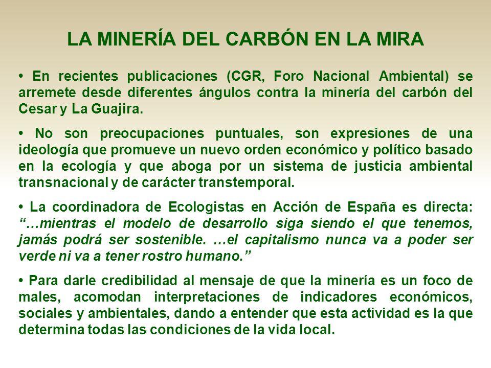 LA MINERÍA DEL CARBÓN EN LA MIRA En recientes publicaciones (CGR, Foro Nacional Ambiental) se arremete desde diferentes ángulos contra la minería del