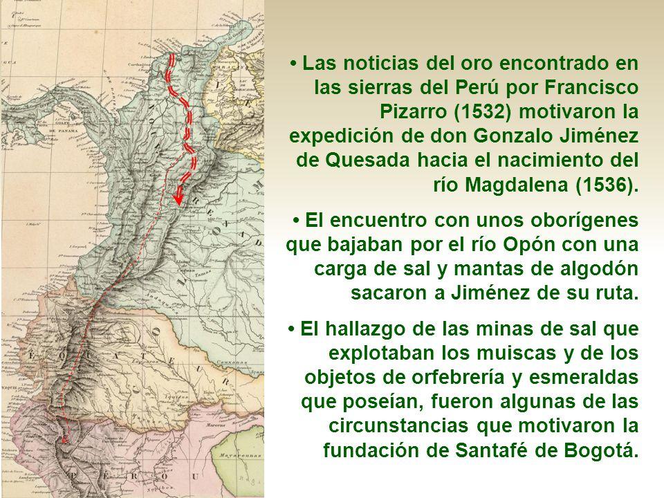 Las noticias del oro encontrado en las sierras del Perú por Francisco Pizarro (1532) motivaron la expedición de don Gonzalo Jiménez de Quesada hacia e