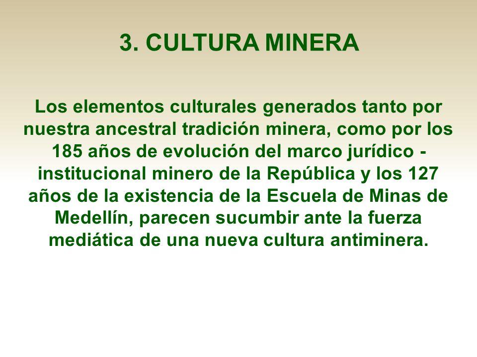 3. CULTURA MINERA Los elementos culturales generados tanto por nuestra ancestral tradición minera, como por los 185 años de evolución del marco jurídi