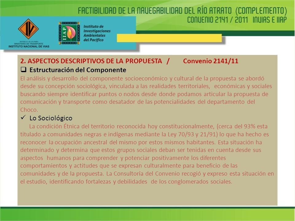 2. ASPECTOS DESCRIPTIVOS DE LA PROPUESTA / Convenio 2141/11 Estructuración del Componente El análisis y desarrollo del componente socioeconómico y cul