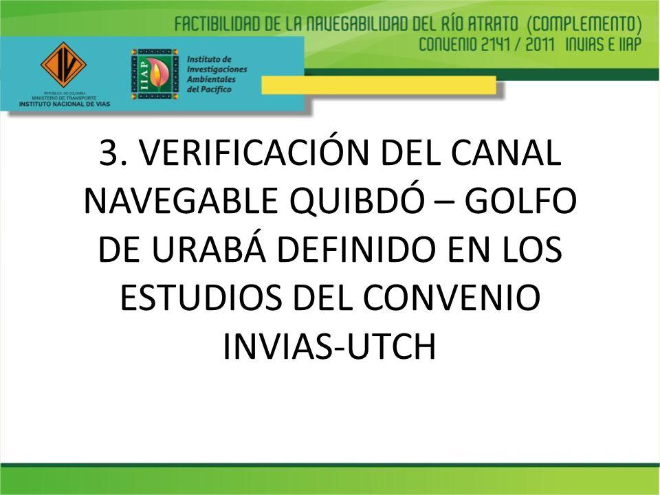 3. VERIFICACIÓN DEL CANAL NAVEGABLE QUIBDÓ – GOLFO DE URABÁ DEFINIDO EN LOS ESTUDIOS DEL CONVENIO INVIAS-UTCH