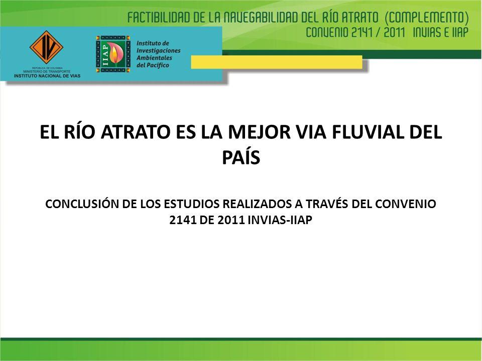 EL RÍO ATRATO ES LA MEJOR VIA FLUVIAL DEL PAÍS CONCLUSIÓN DE LOS ESTUDIOS REALIZADOS A TRAVÉS DEL CONVENIO 2141 DE 2011 INVIAS-IIAP