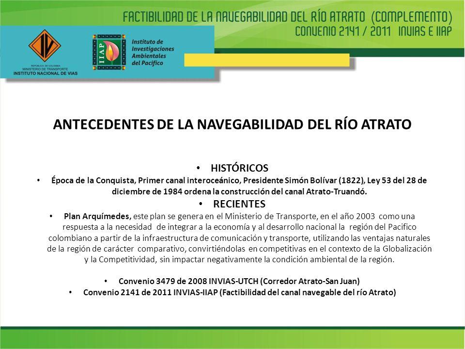 ANTECEDENTES DE LA NAVEGABILIDAD DEL RÍO ATRATO HISTÓRICOS Época de la Conquista, Primer canal interoceánico, Presidente Simón Bolívar (1822), Ley 53 del 28 de diciembre de 1984 ordena la construcción del canal Atrato-Truandó.