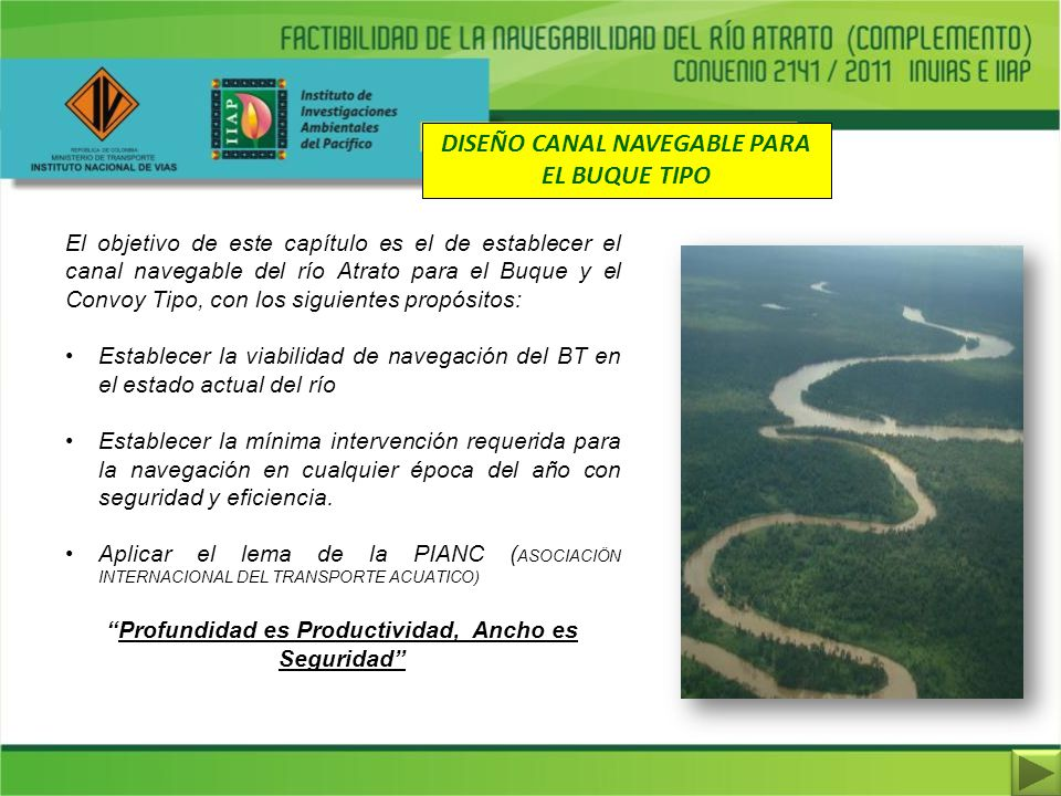 El objetivo de este capítulo es el de establecer el canal navegable del río Atrato para el Buque y el Convoy Tipo, con los siguientes propósitos: Esta