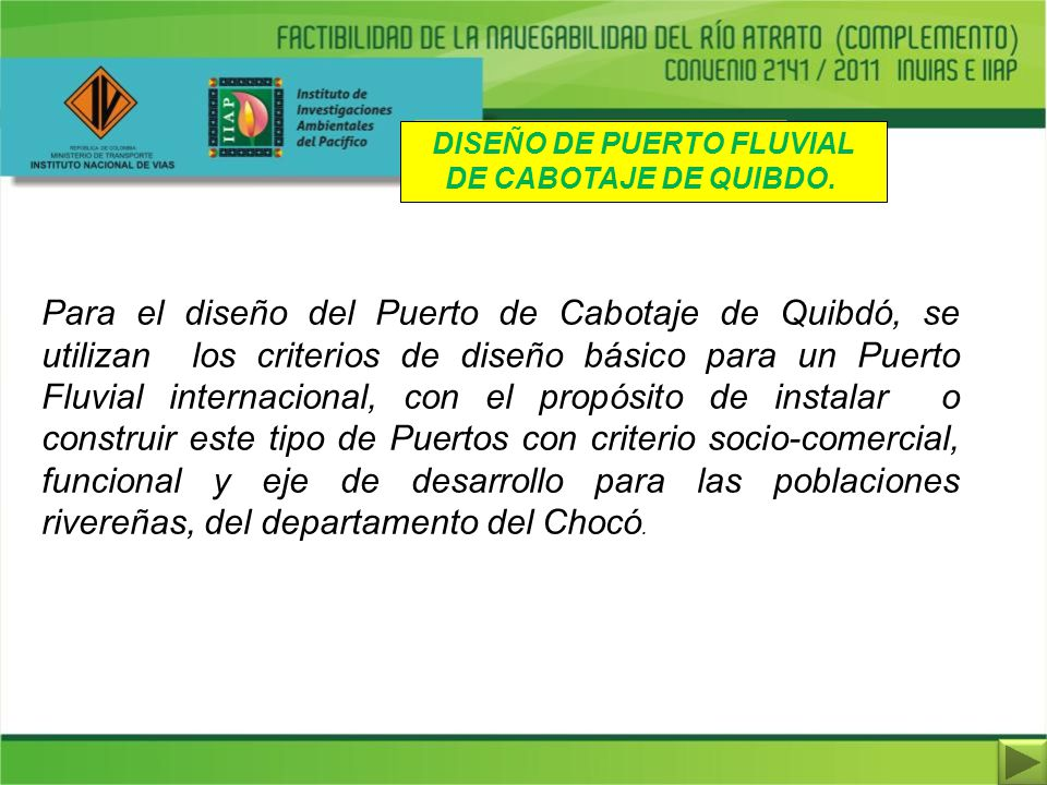 DISEÑO DE PUERTO FLUVIAL DE CABOTAJE DE QUIBDO. Para el diseño del Puerto de Cabotaje de Quibdó, se utilizan los criterios de diseño básico para un Pu