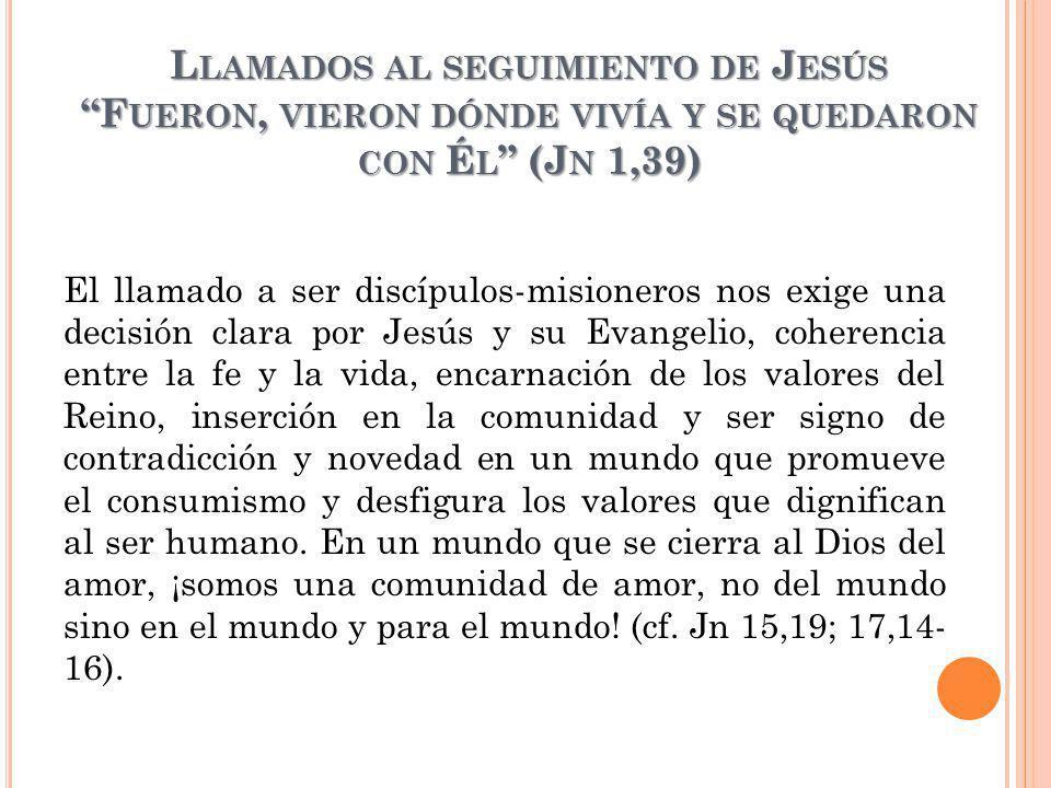 El llamado a ser discípulos-misioneros nos exige una decisión clara por Jesús y su Evangelio, coherencia entre la fe y la vida, encarnación de los val
