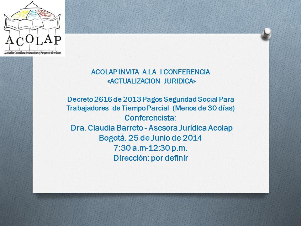 ACOLAP INVITA A LA I CONFERENCIA «ACTUALIZACION JURIDICA» Decreto 2616 de 2013 Pagos Seguridad Social Para Trabajadores de Tiempo Parcial (Menos de 30