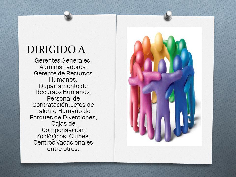 DIRIGIDO A Gerentes Generales, Administradores, Gerente de Recursos Humanos, Departamento de Recursos Humanos, Personal de Contratación, Jefes de Tale