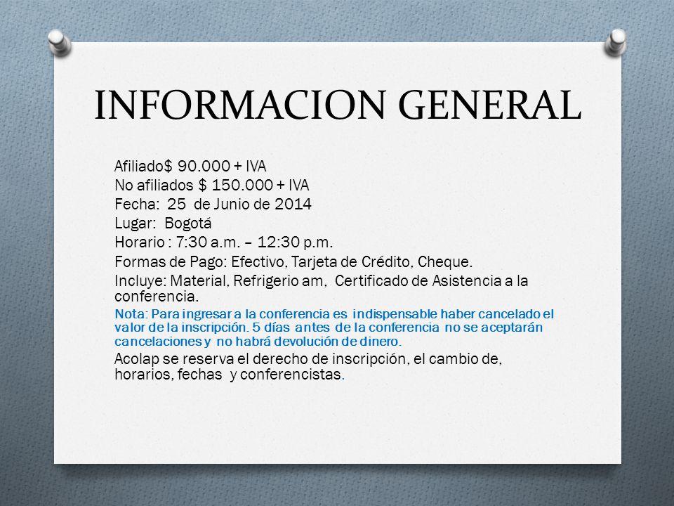 INFORMACION GENERAL Afiliado$ 90.000 + IVA No afiliados $ 150.000 + IVA Fecha: 25 de Junio de 2014 Lugar: Bogotá Horario : 7:30 a.m. – 12:30 p.m. Form