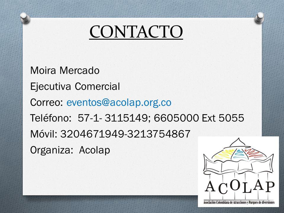 CONTACTO Moira Mercado Ejecutiva Comercial Correo: eventos@acolap.org.co Teléfono: 57-1- 3115149; 6605000 Ext 5055 Móvil: 3204671949-3213754867 Organi