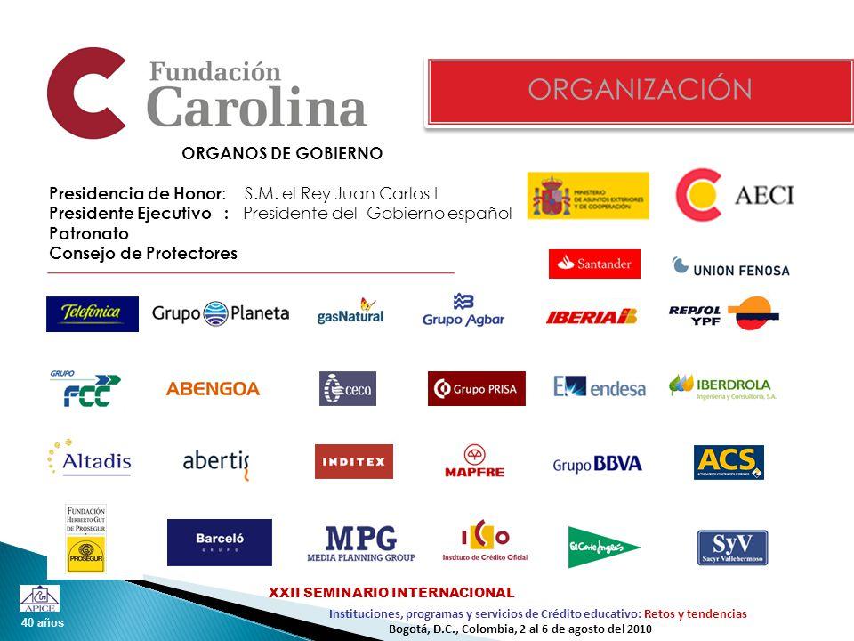 40 años Instituciones, programas y servicios de Crédito educativo: Retos y tendencias XXII SEMINARIO INTERNACIONAL Bogotá, D.C., Colombia, 2 al 6 de agosto del 2010 ORGANOS DE GOBIERNO Presidencia de Honor : S.M.