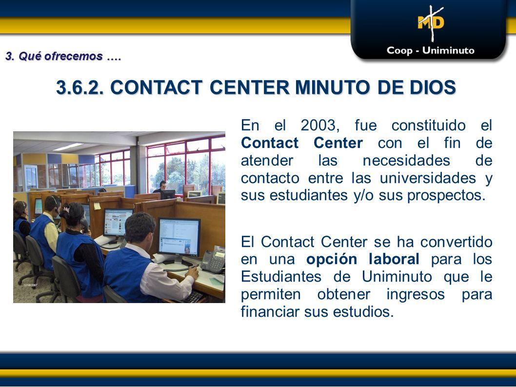 En el 2003, fue constituido el Contact Center con el fin de atender las necesidades de contacto entre las universidades y sus estudiantes y/o sus pros