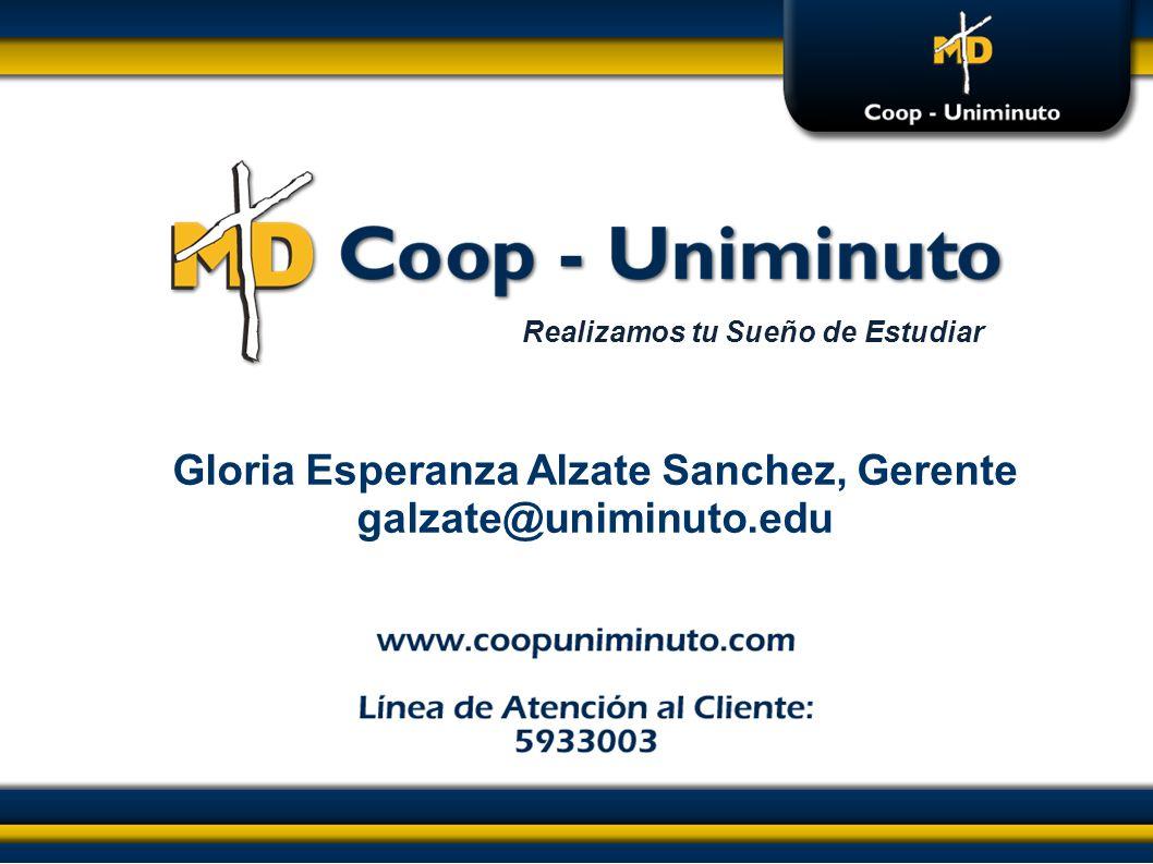 Realizamos tu Sueño de Estudiar Gloria Esperanza Alzate Sanchez, Gerente galzate@uniminuto.edu