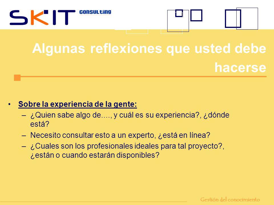 Sobre la experiencia de la gente: –¿Quien sabe algo de...., y cuál es su experiencia?, ¿dónde está? –Necesito consultar esto a un experto, ¿está en lí