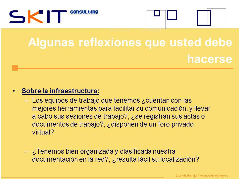 Sobre la infraestructura: –Los equipos de trabajo que tenemos ¿cuentan con las mejores herramientas para facilitar su comunicación, y llevar a cabo su