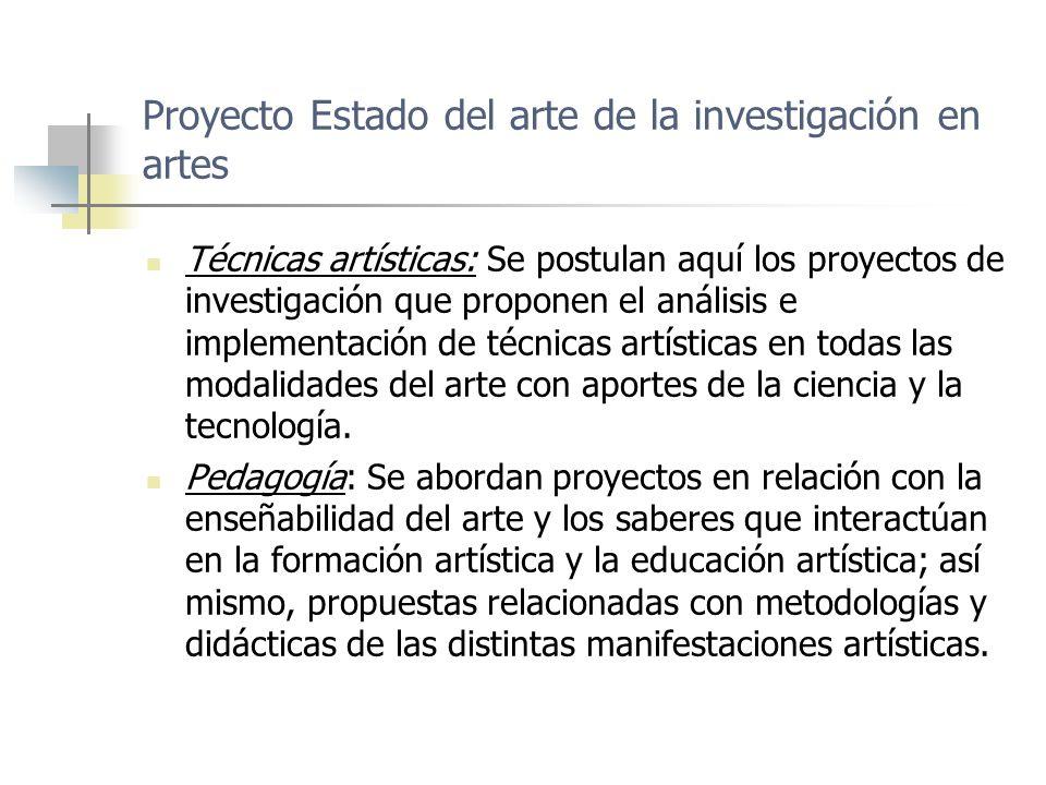 Proyecto Estado del arte de la investigación en artes Técnicas artísticas: Se postulan aquí los proyectos de investigación que proponen el análisis e implementación de técnicas artísticas en todas las modalidades del arte con aportes de la ciencia y la tecnología.