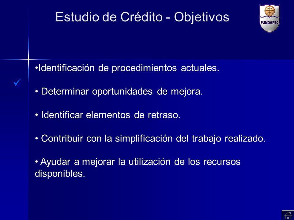 Estudio de Crédito - Objetivos Identificación de procedimientos actuales. Determinar oportunidades de mejora. Identificar elementos de retraso. Contri