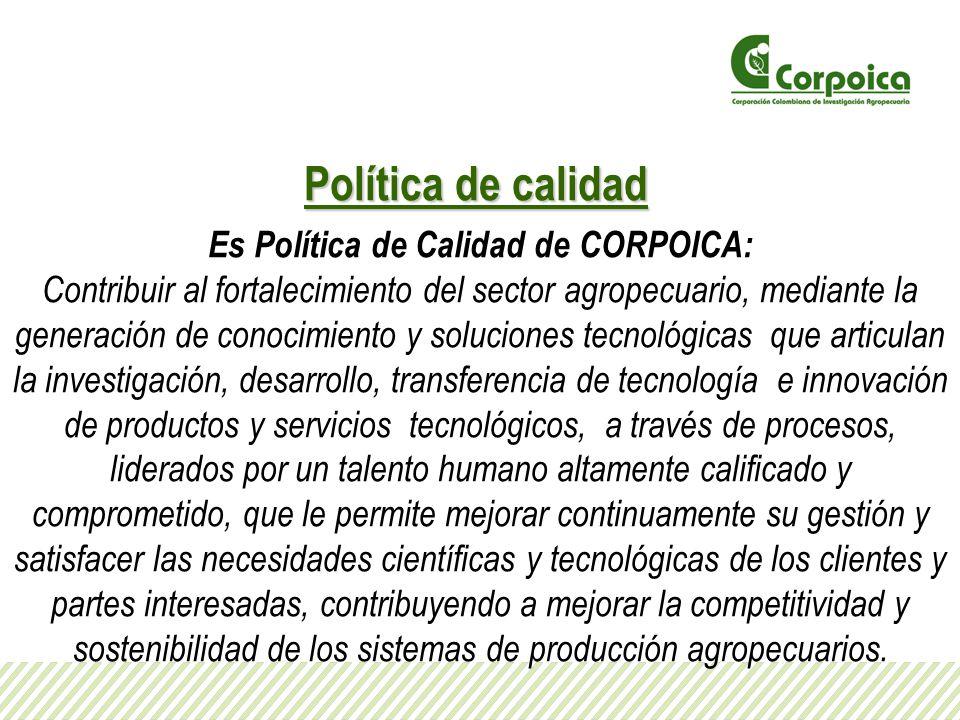 Es Política de Calidad de CORPOICA: Contribuir al fortalecimiento del sector agropecuario, mediante la generación de conocimiento y soluciones tecnoló