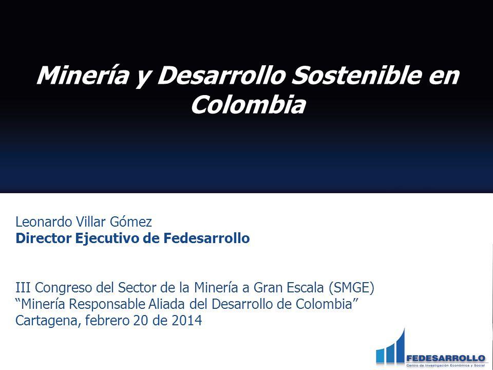 Leonardo Villar Gómez Director Ejecutivo de Fedesarrollo III Congreso del Sector de la Minería a Gran Escala (SMGE) Minería Responsable Aliada del Des