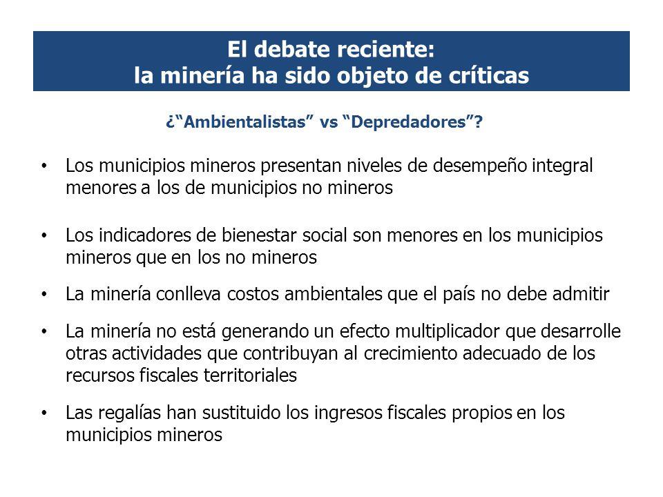 El debate reciente: la minería ha sido objeto de críticas Los municipios mineros presentan niveles de desempeño integral menores a los de municipios n
