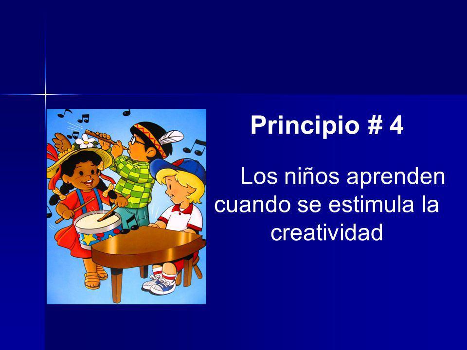 Principio # 4 Los niños aprenden cuando se estimula la creatividad