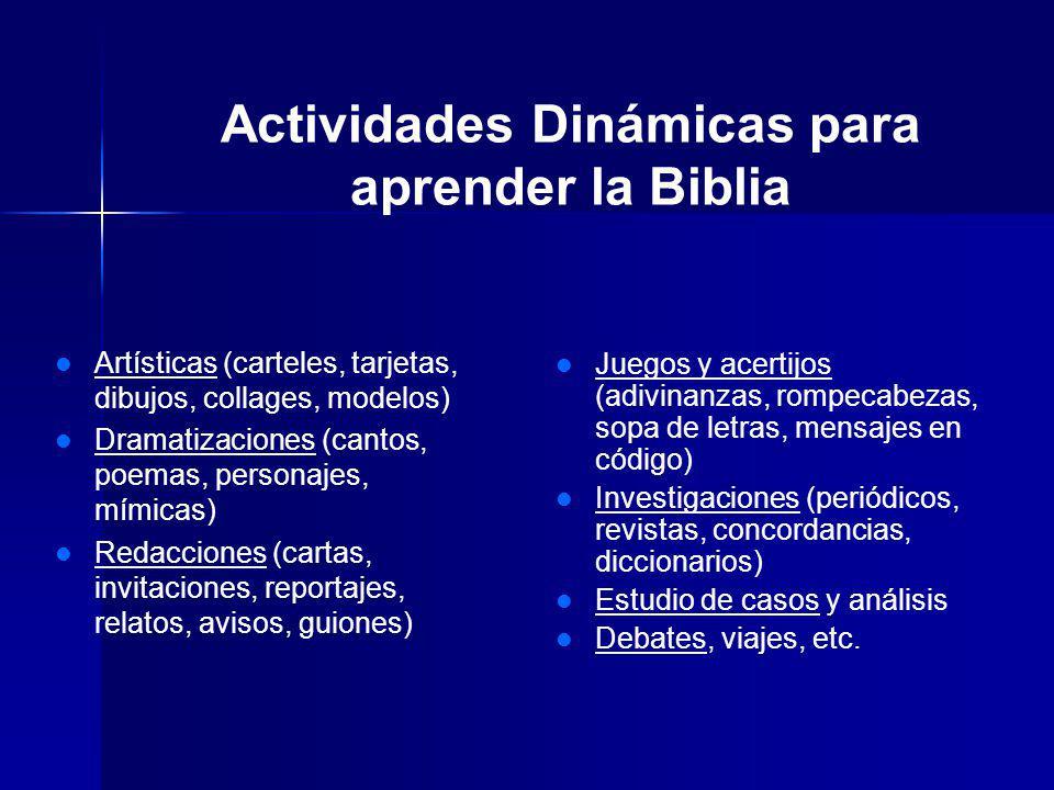 Actividades Dinámicas para aprender la Biblia Artísticas (carteles, tarjetas, dibujos, collages, modelos) Dramatizaciones (cantos, poemas, personajes,