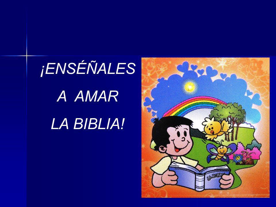 ¡ENSÉÑALES A AMAR LA BIBLIA!