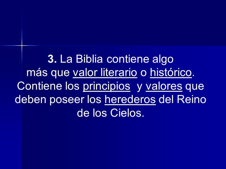 3. La Biblia contiene algo más que valor literario o histórico. Contiene los principios y valores que deben poseer los herederos del Reino de los Ciel