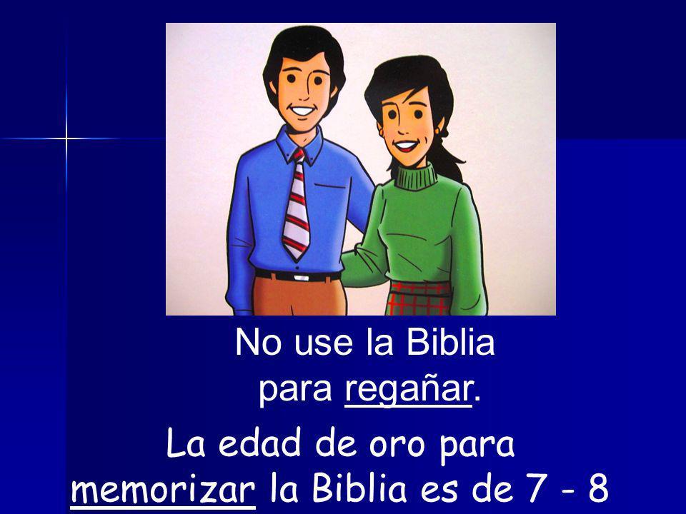 No use la Biblia para regañar. La edad de oro para memorizar la Biblia es de 7 - 8 años