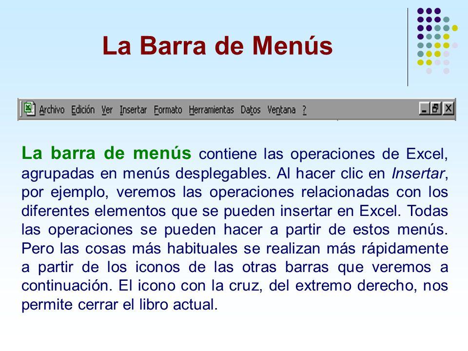 La barra de menús contiene las operaciones de Excel, agrupadas en menús desplegables. Al hacer clic en Insertar, por ejemplo, veremos las operaciones