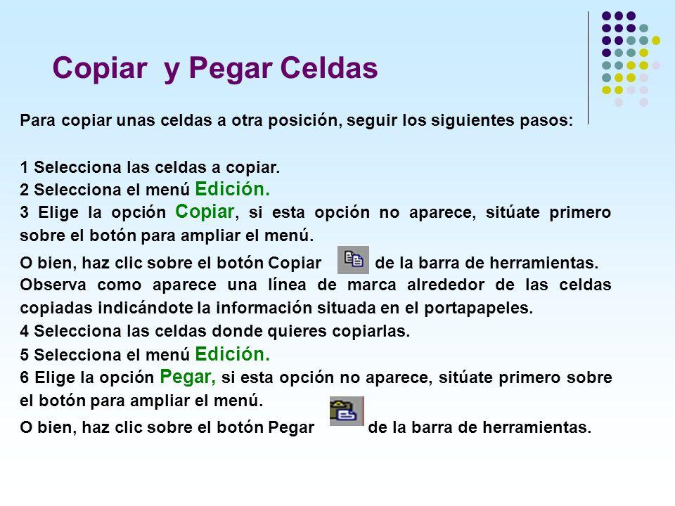 Para copiar unas celdas a otra posición, seguir los siguientes pasos: 1 Selecciona las celdas a copiar. 2 Selecciona el menú Edición. 3 Elige la opció