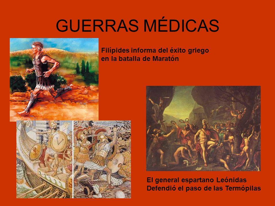 GUERRAS MÉDICAS Filípides informa del éxito griego en la batalla de Maratón El general espartano Leónidas Defendió el paso de las Termópilas