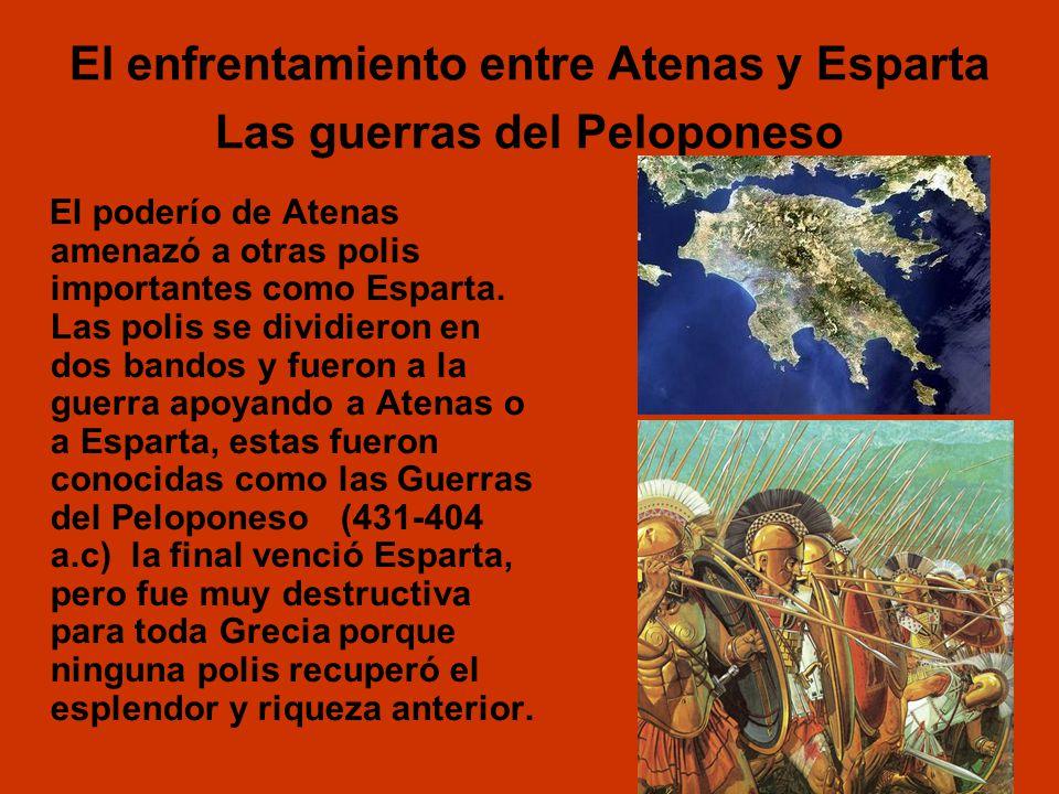 El enfrentamiento entre Atenas y Esparta Las guerras del Peloponeso El poderío de Atenas amenazó a otras polis importantes como Esparta. Las polis se