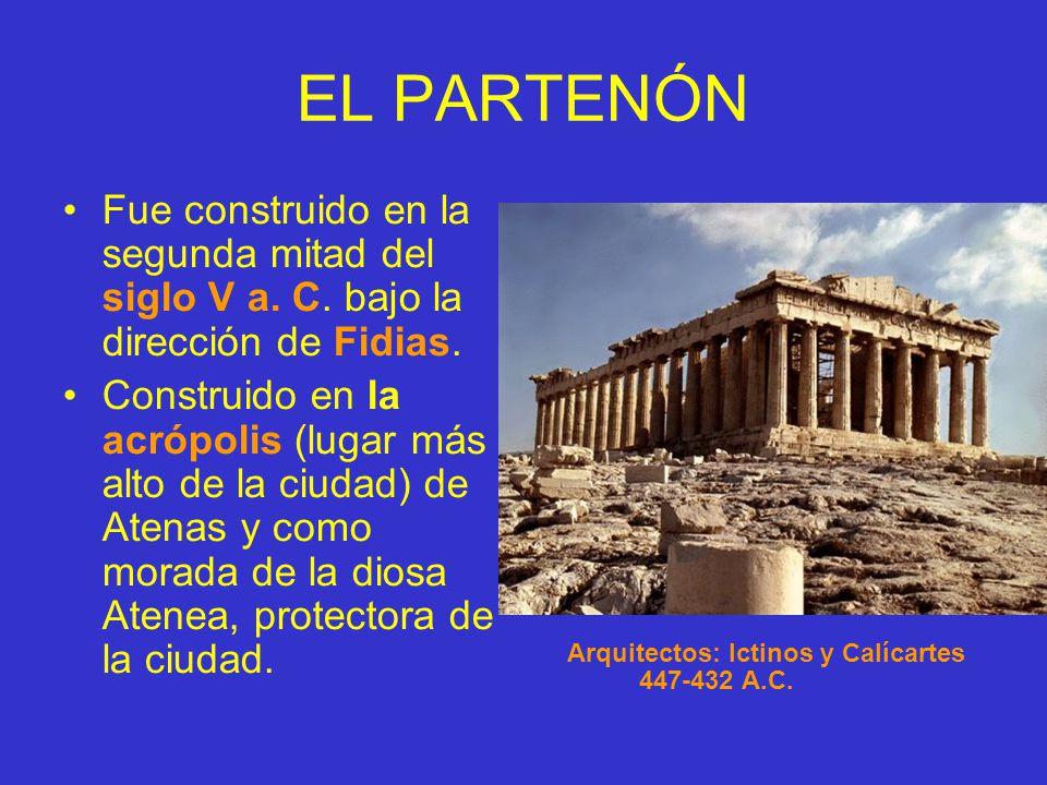 EL PARTENÓN Fue construido en la segunda mitad del siglo V a. C. bajo la dirección de Fidias. Construido en la acrópolis (lugar más alto de la ciudad)