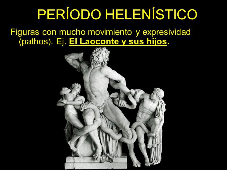 PERÍODO HELENÍSTICO Figuras con mucho movimiento y expresividad (pathos). Ej. El Laoconte y sus hijos.