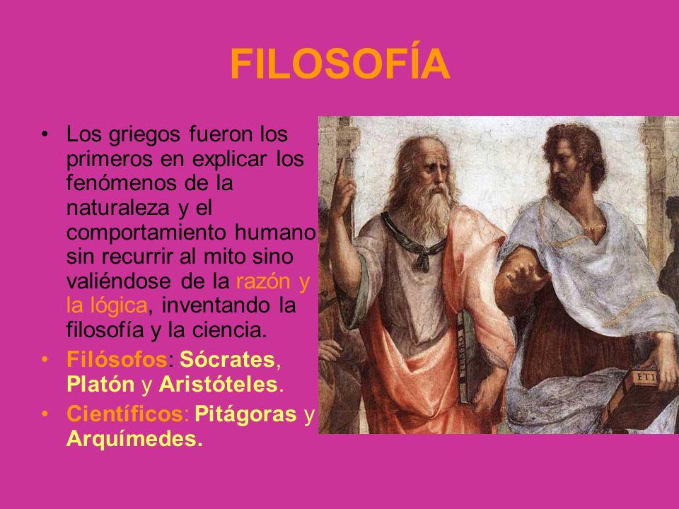 FILOSOFÍA Los griegos fueron los primeros en explicar los fenómenos de la naturaleza y el comportamiento humano sin recurrir al mito sino valiéndose d
